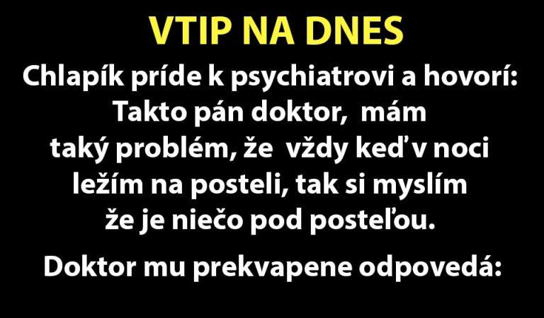 TOP VTIP: Chlapík príde k psychiatrovi a hovorí mu…